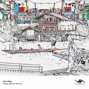 Hot Chip–Flutes(Sasha Remix)
