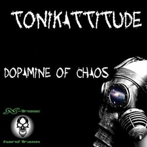 tonikattitude - Dopamine Of Chaos