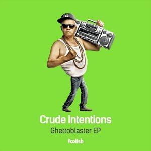 Crude Intentions-Ghettoblaster