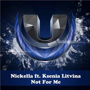 Nickella feat Ksenia Litvina-Not For Me