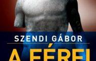 Szendi Gábor-A férfi hanyatlása és bukása