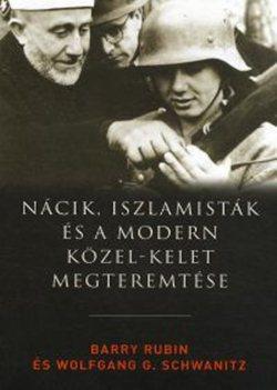 Barry Rubin-Nácik iszlamisták és a modern Közel-Kelet megteremtése
