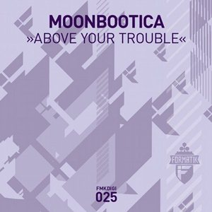 Moonbootica-Above Your Trouble
