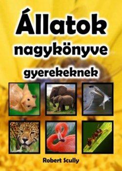 Robert Scully-Állatok nagykönyve gyerekeknek