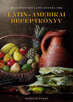 Bodzsár Tamás-Latin-Amerikai Receptkönyv