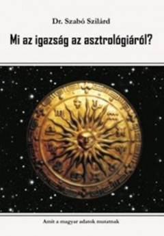 Dr. Szántó Szilárd-Mi az igazság az asztrológiáról?