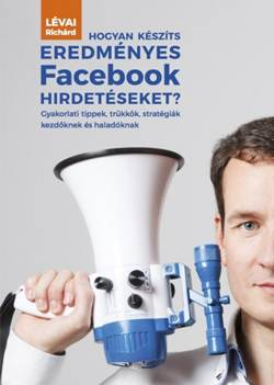 Lévai Richárd-Hogyan készíts eredményes Facebook hirdetéseket?