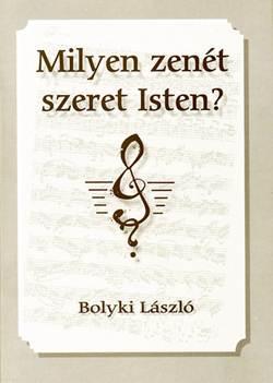 Bolyki László-Milyen zenét szeret Isten?