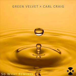 Green Velvet and Carl Craig-So What Remixes