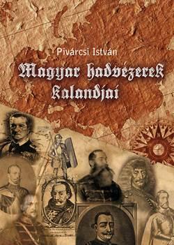 Pivárcsi István Magyar hadvezérek kalandjai