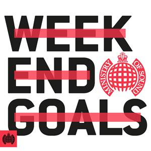 Ministry of Sound: Weekend Goals