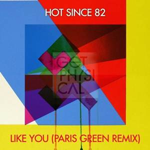 Hot Since 82-Like You (Paris Green Remix)