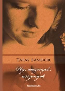 Tatay Sándor-Hej, asszonyok, asszonyok