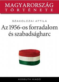 Szakolczai Attila-Az 1956-os forradalom és szabadságharc