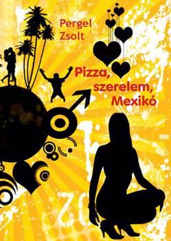 Pergel Zsolt-Pizza, szerelem, Mexikó