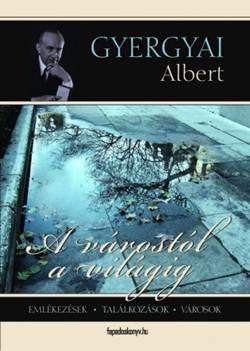 Gyergyai Albert-A várostól a világig
