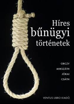 Orczy, Mikszáth, Jókai, Csáth-Híres bűnügyi történetek