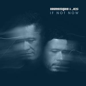 Cosmic Gate & JES-If Not Now