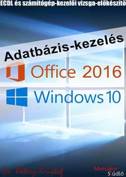 ECDL - Adatbázis-kezelés Windows 10 - MS Office 2016 rendszerben