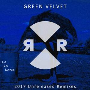 Green Velvet-La La Land 2017 Unreleased Remixes