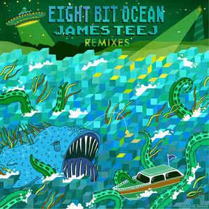 James Teej-Eight Bit Ocean (Remixes)