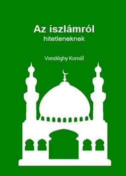 Vendéghy Kornél-Az iszlámról hitetleneknek