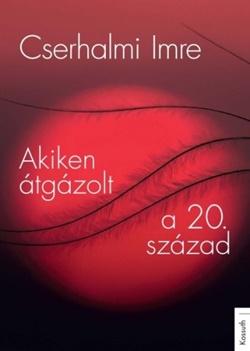 Cserhalmi Imre-Akiken átgázolt a 20. század
