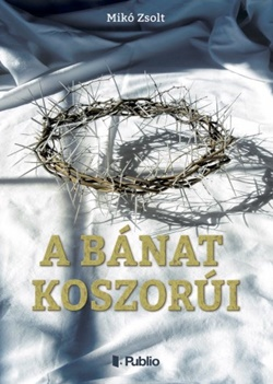 Mikó Zsolt-A bánat koszorúi